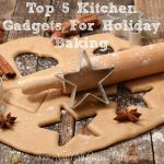 My Top 5 Kitchen Gadgets For Holiday Baking